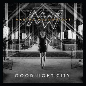 PRE-ORDER MARTHA WAINWRIGHT - GOODNIGHT CITY VIA CADENCE MUSIC
