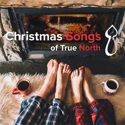 Christmas Songs Of True North