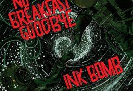 Ink Bomb/No Breakfast Goodbye